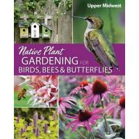 Native Plant Gardening for Birds, Bees & Butteflies: Upper Midwest by Jaret C. Daniels-AP39412