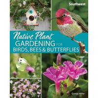 Native Plant Gardening for Birds, Bees & Butterflies Southwest-AP50394