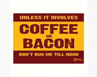 Magnet, Humorous Sayings, Unless it involves coffee or bacon...-GRIMMBACONMAG