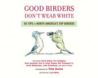Good Birders Don't Wear White: 50 Tips from N.A. Top Birders-HM618756426