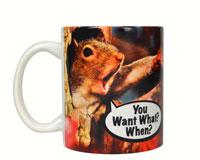 Mug 11oz You Want What When? SEEK7043